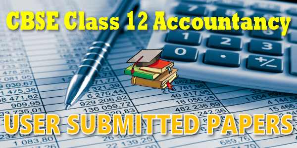 CBSE User Submitted Papers Class 12 Accountancy
