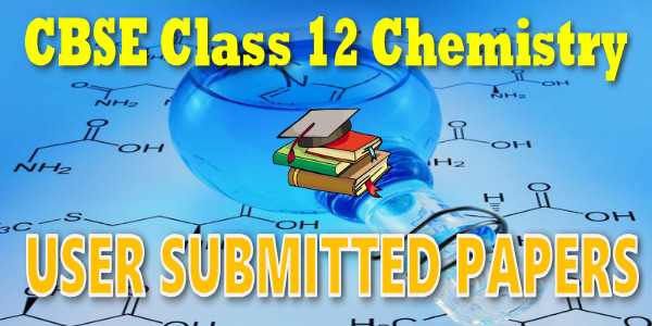 CBSE User Submitted Papers Class 12 Chemistry