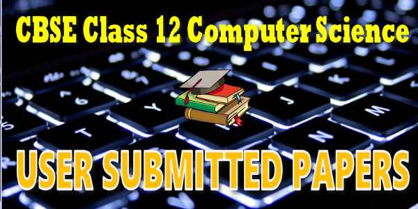 CBSE User Submitted Papers Class 12 Computer Science