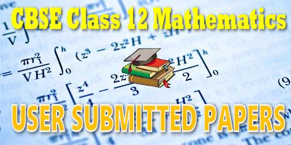 CBSE User Submitted Papers Class 12 Mathematics