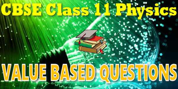 CBSE Value Based Questions 11 Physics