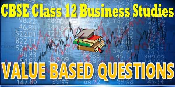 CBSE Value Based Questionsclass 12 Business Studies