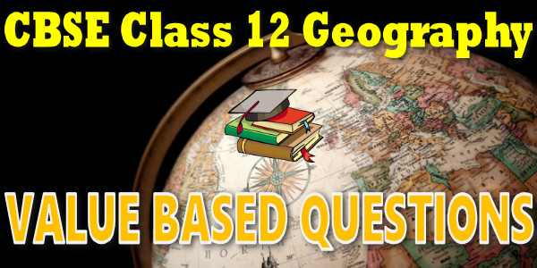 CBSE Value Based Questions class 12 Geography